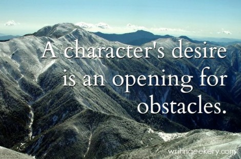 A character's desire is an opening for obstacles.