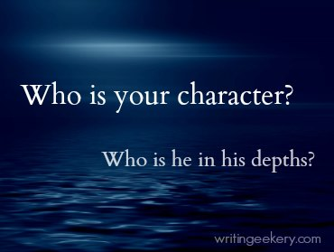 Who is your character? Who is he in his depths?