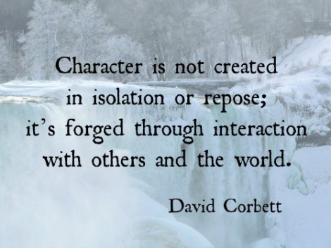 Character Is Not Created In Isolation Or Repose Its Forged Through Interactin With Others And
